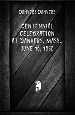 Centennial celebration at Danvers, Mass., June 16, 1852