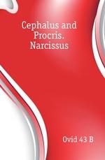 Cephalus and Procris. Narcissus