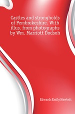 Castles and strongholds of Pembrokeshire. With illus. from photographs by Wm. Marriott Dodsoh
