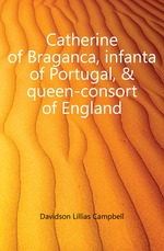 Catherine of Braganca, infanta of Portugal,&queen-consort of England