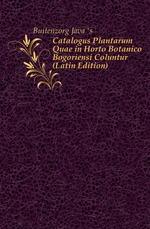 Catalogus Plantarum Quae in Horto Botanico Bogoriensi Coluntur (Latin Edition)