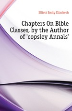 Chapters On Bible Classes, by the Author of copsley Annals