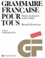 Grammaire francaise pour tous. Parties du discours et leur emploi. Recueil d`exercices
