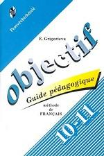 Objectif. Guide pedagogique. Methode de Francais. 10-11 classes