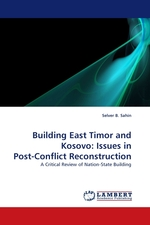 Building East Timor and Kosovo: Issues in Post-Conflict Reconstruction. A Critical Review of Nation-State Building