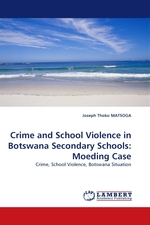 Crime and School Violence in Botswana Secondary Schools: Moeding Case. Crime, School Violence, Botswana Situation