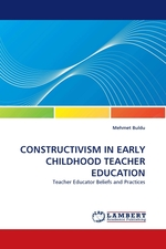CONSTRUCTIVISM IN EARLY CHILDHOOD TEACHER EDUCATION. Teacher Educator Beliefs and Practices