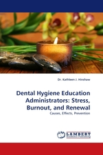 Dental Hygiene Education Administrators: Stress, Burnout, and Renewal. Causes, Effects, Prevention