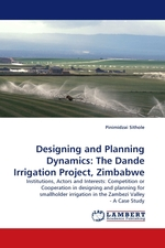 Designing and Planning Dynamics: The Dande Irrigation Project, Zimbabwe. Institutions, Actors and Interests: Competition or Cooperation in designing and planning for smallholder irrigation in the Zambezi Valley - A Case Study