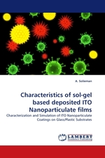 Characteristics of sol-gel based deposited ITO Nanoparticulate films. Characterization and Simulation of ITO Nanoparticulate Coatings on Glass/Plastic Substrates