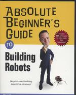 Absolute Beginner`s Guide to Building Robots