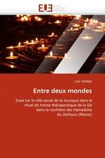 Entre deux mondes. Essai sur le r?le social de la musique dans le rituel de transe th?rapeutique de la lila dans la confr?rie des Hamadcha du Zerhoun (Maroc)