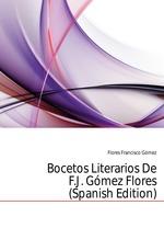 Bocetos Literarios De F.J. G?mez Flores (Spanish Edition)
