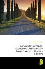 Caricaturas ? Penna, Esbocetos Litterarios Em Prosa E Verso ... (Korean Edition)