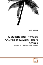 A Stylistic and Thematic Analysis of Kiswahili Short Stories. Analysis of Kiswahili Short Stories