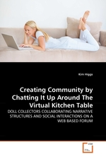 Creating Community by Chatting It Up Around The Virtual Kitchen Table. DOLL COLLECTORS COLLABORATING NARRATIVE STRUCTURES AND SOCIAL INTERACTIONS ON A WEB BASED FORUM