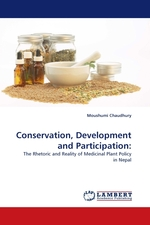 Conservation, Development and Participation:. The Rhetoric and Reality of Medicinal Plant Policy in Nepal
