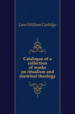 Catalogue of a collection of works on ritualism and doctrinal theology