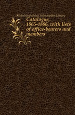 Catalogue, 1865-1886, with lists of office-bearers and members