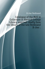 Catalogue of the Moli?re Collection in Harvard College Library, acquired chiefly from the library of the late Ferdinand B?cher