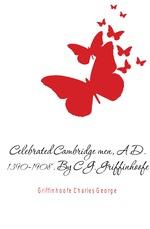 Celebrated Cambridge men, A.D. 1390-1908. By C.G. Griffinhoofe