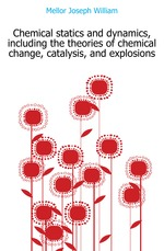 Chemical statics and dynamics, including the theories of chemical change, catalysis, and explosions