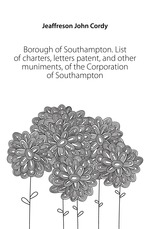 Borough of Southampton. List of charters, letters patent, and other muniments, of the Corporation of Southampton