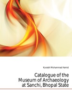 Catalogue of the Museum of Archaeology at Sanchi, Bhopal State