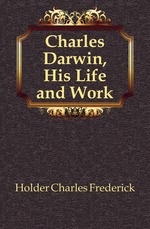 Charles Darwin, His Life and Work