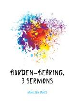 Burden-Bearing, 3 Sermons