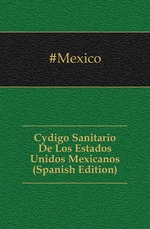 C?digo Sanitario De Los Estados Unidos Mexicanos (Spanish Edition)