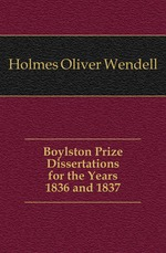 Boylston Prize Dissertations for the Years 1836 and 1837