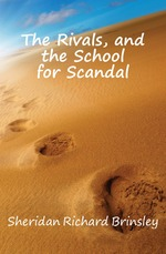 The Rivals, and the School for Scandal