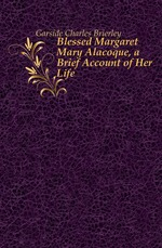 Blessed Margaret Mary Alacoque, a Brief Account of Her Life