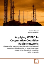 Applying OSTBC In Cooperative Cognitive Radio Networks. Cooperative spectrum sensing using orthogonal space time block coding in order to achieve cooperative diversity in cognitive radio networks