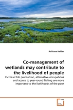 Co-management of wetlands may contribute to the livelihood of people. Increase fish production, alternative occupations and access to year-round fishing are more important to the livelihoods of the poor