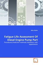 Fatigue Life Assessment Of Diesel Engine Pump Part. Procedures,Prediction methods,Validation with experiments