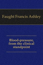 Blood-pressure, from the clinical standpoint