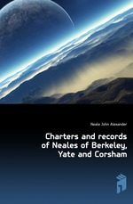 Charters and records of Neales of Berkeley, Yate and Corsham