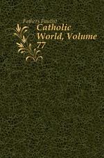 Catholic World, Volume 77