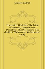The maid of Orleans, The bride of Messina, Wilhelm Tell, Demetrius, The Piccolimini, The death of Wallenstein, Wallenstein`s camp