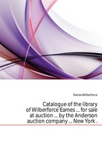 Catalogue of the library of Wilberforce Eames ... for sale at auction ... by the Anderson auction company ... New York