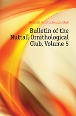 Bulletin of the Nuttall Ornithological Club, Volume 5