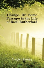 Change, Or, Some Passages in the Life of Basil Rutherford