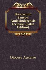Breviarium Sanct? Autissiodorensis Ecclesi? (Latin Edition)