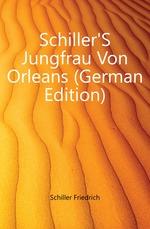 Schiller`S Jungfrau Von Orleans (German Edition)