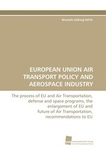 EUROPEAN UNION AIR TRANSPORT POLICY AND AEROSPACE INDUSTRY. The process of EU and Air Transportation, defense and space programs, the enlargement of EU and future of Air Transportation, recommendations to EU