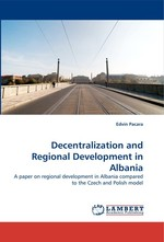 Decentralization and Regional Development in Albania. A paper on regional development in Albania compared to the Czech and Polish model