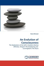 An Evolution of Consciousness. The Idealization of the Self in Goethes Elective Affinities, Chopins The Awakening and Cunninghams The Hours