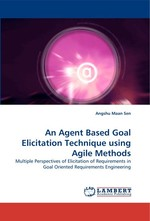An Agent Based Goal Elicitation Technique using Agile Methods. Multiple Perspectives of Elicitation of Requirements in Goal Oriented Requirements Engineering